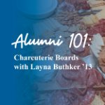 Alumni 101: Charcuterie Boards with Layna Buthker '13 (February Edition) on February 9, 2021